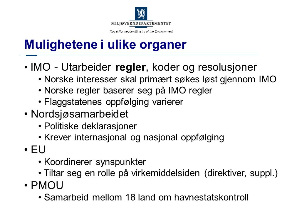 Royal Norwegian Ministry of the Environment Utfordringer for skipsfarten - opphugging av skip 90 % av alle skip skrotes i India, Bangladesh, Pakistan, Kina.