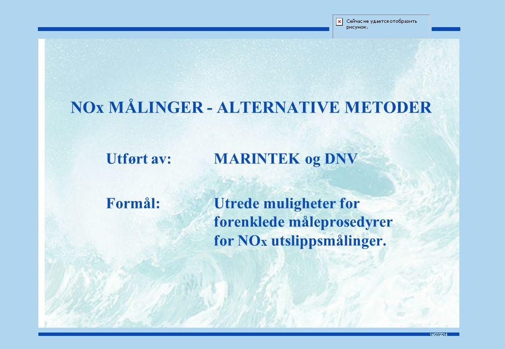 14/07/2014 NOx MÅLINGER - ALTERNATIVE METODER Utført av: MARINTEK og DNV Formål:Utrede muligheter for forenklede måleprosedyrer for NO x utslippsmålin