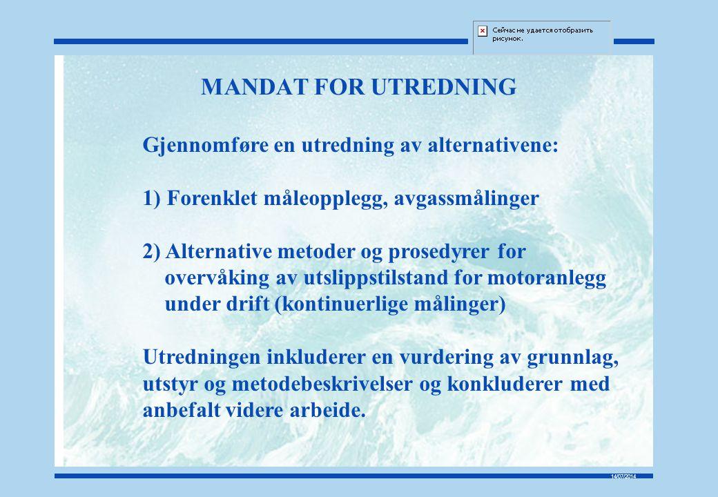14/07/2014 MANDAT FOR UTREDNING Gjennomføre en utredning av alternativene: 1) Forenklet måleopplegg, avgassmålinger 2) Alternative metoder og prosedyr