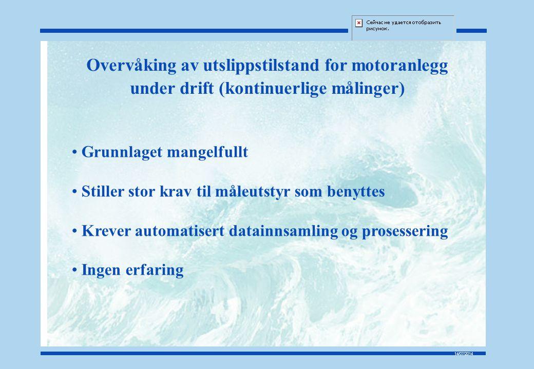 14/07/2014 Overvåking av utslippstilstand for motoranlegg under drift (kontinuerlige målinger) Grunnlaget mangelfullt Stiller stor krav til måleutstyr