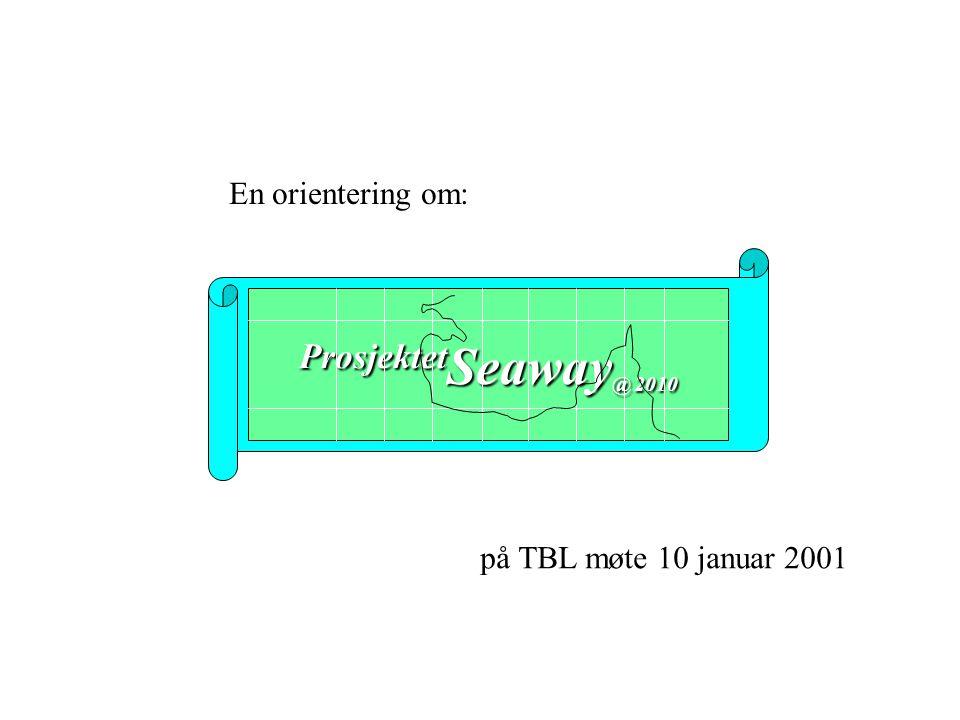 En orientering om: på TBL møte 10 januar 2001 Prosjektet Seaway @ 2010