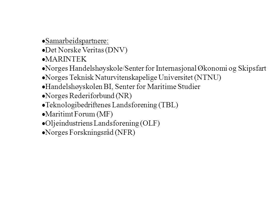  Samarbeidspartnere:  Det Norske Veritas (DNV)  MARINTEK  Norges Handelshøyskole/Senter for Internasjonal Økonomi og Skipsfart  Norges Teknisk Naturvitenskapelige Universitet (NTNU)  Handelshøyskolen BI, Senter for Maritime Studier  Norges Rederiforbund (NR)  Teknologibedriftenes Landsforening (TBL)  Maritimt Forum (MF)  Oljeindustriens Landsforening (OLF)  Norges Forskningsråd (NFR)