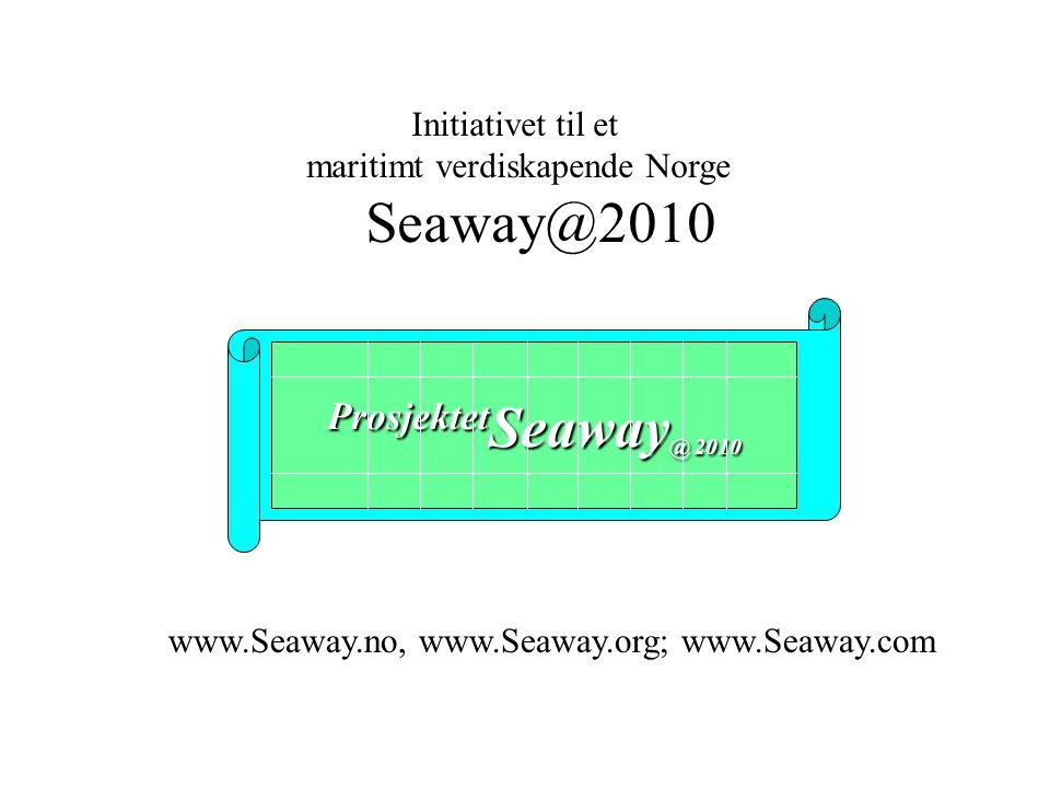 Initiativet til et maritimt verdiskapende Norge Seaway@2010 Prosjektet Seaway @ 2010 www.Seaway.no, www.Seaway.org; www.Seaway.com