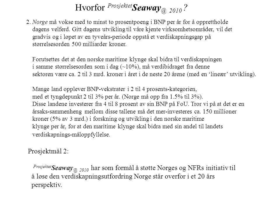 Hvorfor Prosjektet Seaway @ 2010 ? 2. Norge må vokse med to minst to prosentpoeng i BNP per år for å opprettholde dagens velferd. Gitt dagens utviklin
