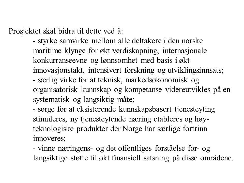 Prosjektet skal bidra til dette ved å: - styrke samvirke mellom alle deltakere i den norske maritime klynge for økt verdiskapning, internasjonale konkurranseevne og lønnsomhet med basis i økt innovasjonstakt, intensivert forskning og utviklingsinnsats; - særlig virke for at teknisk, markedsøkonomisk og organisatorisk kunnskap og kompetanse videreutvikles på en systematisk og langsiktig måte; - sørge for at eksisterende kunnskapsbasert tjenesteyting stimuleres, ny tjenesteytende næring etableres og høy- teknologiske produkter der Norge har særlige fortrinn innoveres; - vinne næringens- og det offentliges forståelse for- og langsiktige støtte til økt finansiell satsning på disse områdene.
