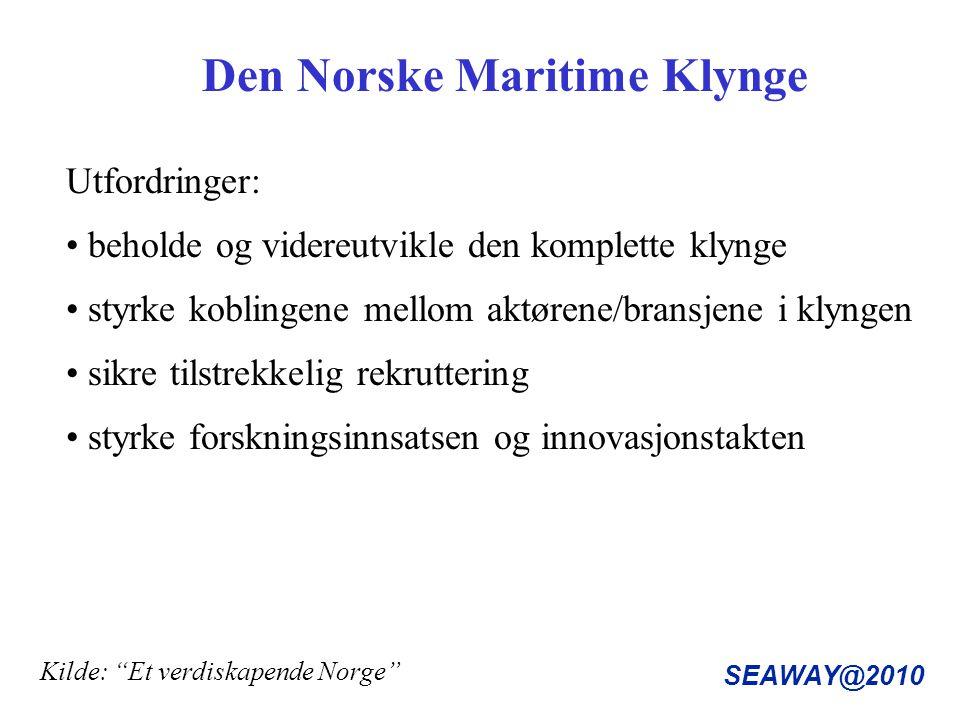 SEAWAY@2010 Den Norske Maritime Klynge Kilde: Et verdiskapende Norge Utfordringer: beholde og videreutvikle den komplette klynge styrke koblingene mellom aktørene/bransjene i klyngen sikre tilstrekkelig rekruttering styrke forskningsinnsatsen og innovasjonstakten