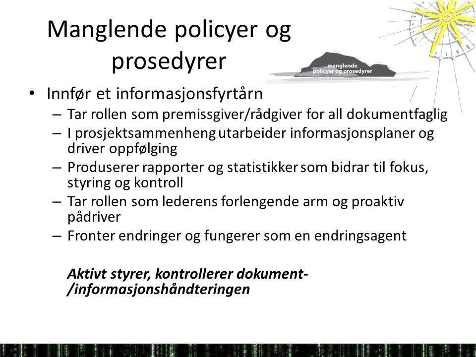 Manglende policyer og prosedyrer Innfør et informasjonsfyrtårn – Tar rollen som premissgiver/rådgiver for all dokumentfaglig – I prosjektsammenheng ut