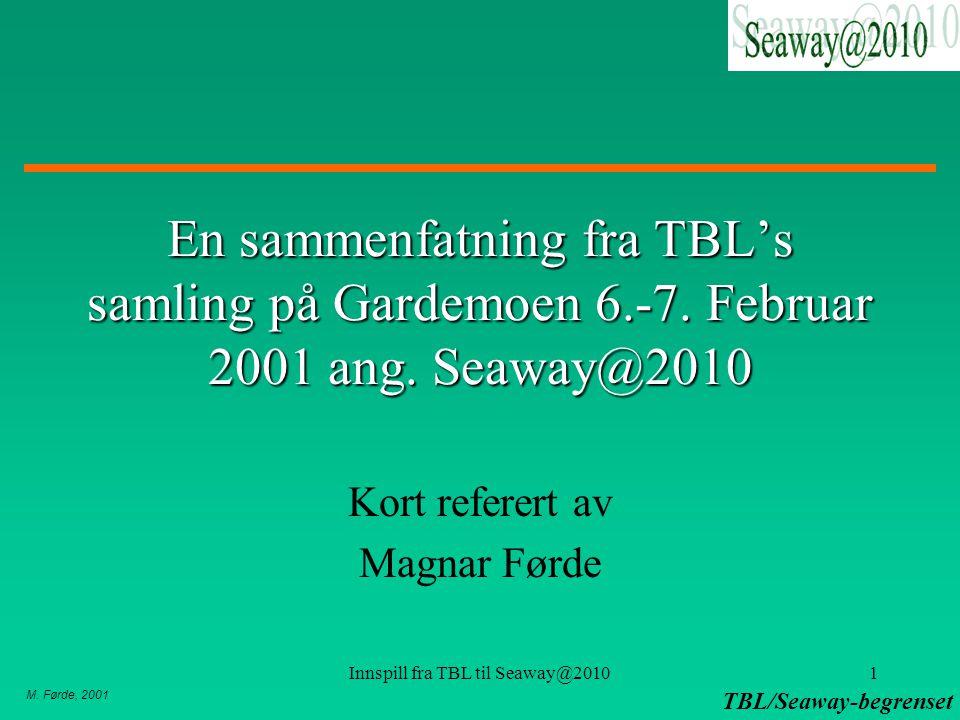 M. Førde, 2001 TBL/Seaway-begrenset Innspill fra TBL til Seaway@20101 En sammenfatning fra TBL's samling på Gardemoen 6.-7. Februar 2001 ang. Seaway@2