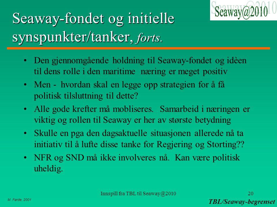 M. Førde, 2001 TBL/Seaway-begrenset Innspill fra TBL til Seaway@201020 Seaway-fondet og initielle synspunkter/tanker, forts. Den gjennomgående holdnin