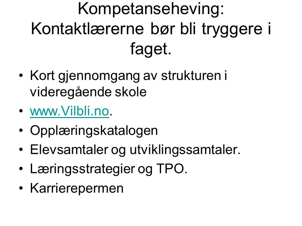 Kompetanseheving: Kontaktlærerne bør bli tryggere i faget. Kort gjennomgang av strukturen i videregående skole www.Vilbli.no.www.Vilbli.no Opplæringsk