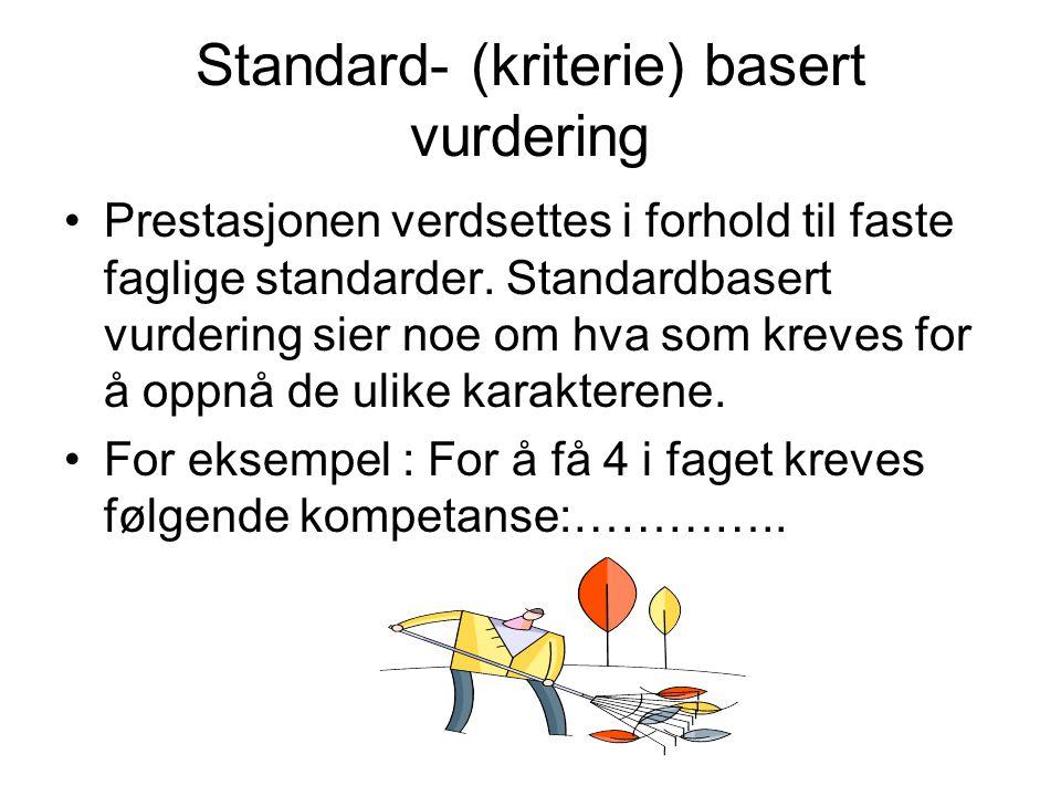 Standard- (kriterie) basert vurdering Prestasjonen verdsettes i forhold til faste faglige standarder.