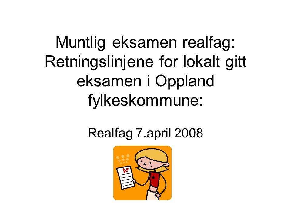 Muntlig eksamen realfag: Retningslinjene for lokalt gitt eksamen i Oppland fylkeskommune: Realfag 7.april 2008