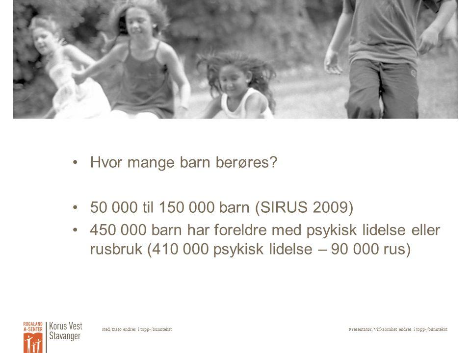 sted/Dato endres i topp-/bunntekstPresentatør/Virksomhet endres i topp-/bunntekst Hvor mange barn berøres? 50 000 til 150 000 barn (SIRUS 2009) 450 00