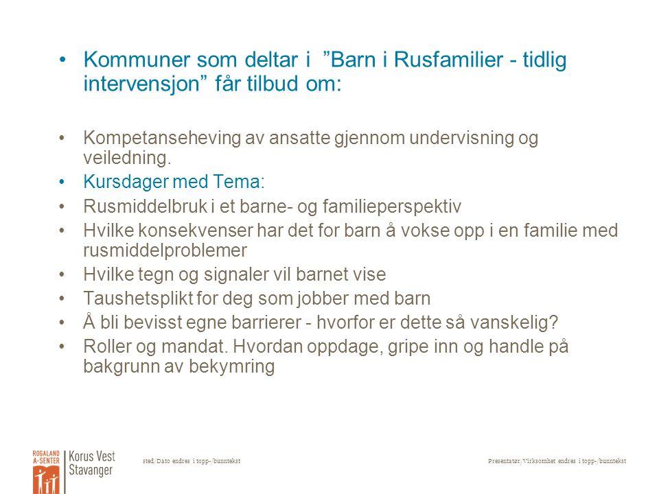 """sted/Dato endres i topp-/bunntekstPresentatør/Virksomhet endres i topp-/bunntekst K Kommuner som deltar i """"Barn i Rusfamilier - tidlig intervensjon"""" f"""