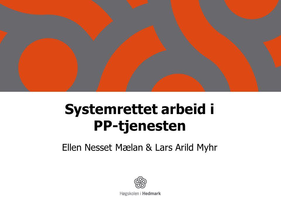Systemrettet arbeid i PP-tjenesten Ellen Nesset Mælan & Lars Arild Myhr www.sepu.no