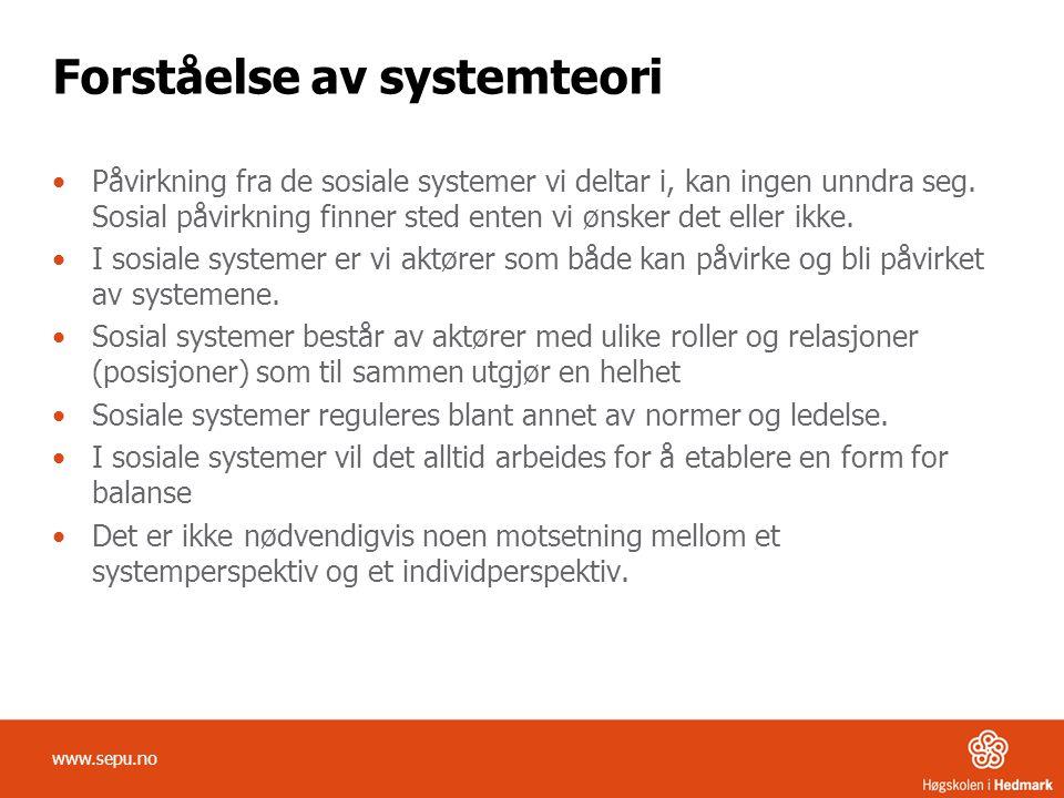 Forståelse av systemteori Påvirkning fra de sosiale systemer vi deltar i, kan ingen unndra seg. Sosial påvirkning finner sted enten vi ønsker det elle