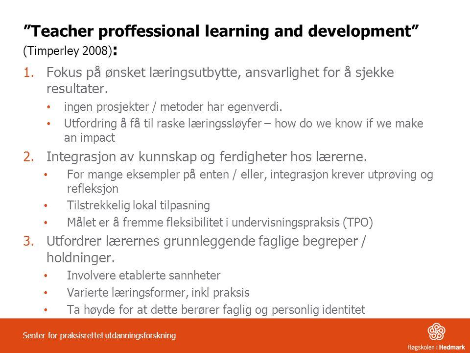 """""""Teacher proffessional learning and development"""" (Timperley 2008) : 1.Fokus på ønsket læringsutbytte, ansvarlighet for å sjekke resultater. ingen pros"""
