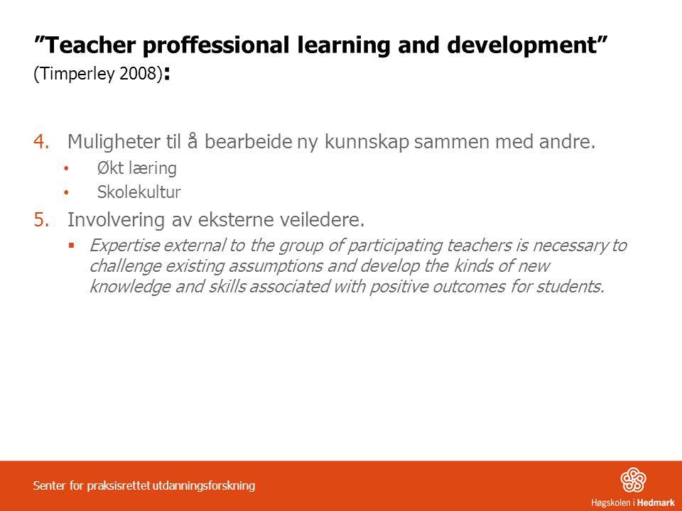 """""""Teacher proffessional learning and development"""" (Timperley 2008) : 4.Muligheter til å bearbeide ny kunnskap sammen med andre. Økt læring Skolekultur"""