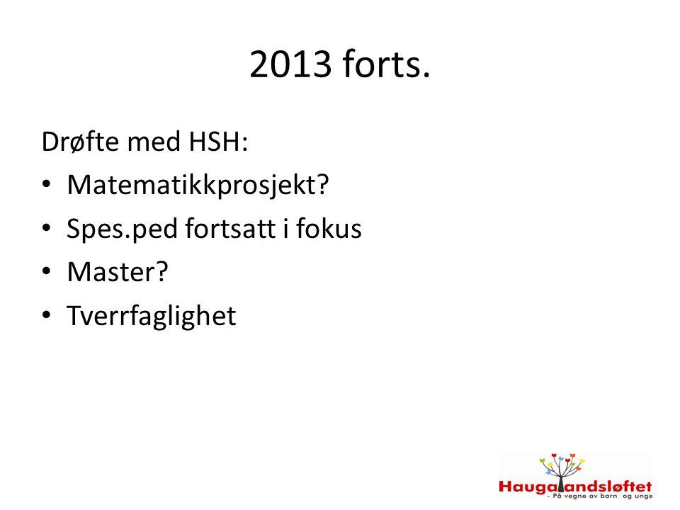 2013 forts. Drøfte med HSH: Matematikkprosjekt? Spes.ped fortsatt i fokus Master? Tverrfaglighet
