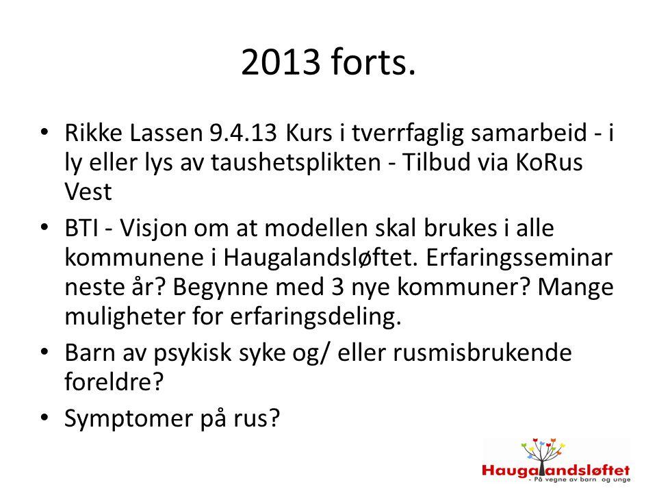 2013 forts. Rikke Lassen 9.4.13 Kurs i tverrfaglig samarbeid - i ly eller lys av taushetsplikten - Tilbud via KoRus Vest BTI - Visjon om at modellen s