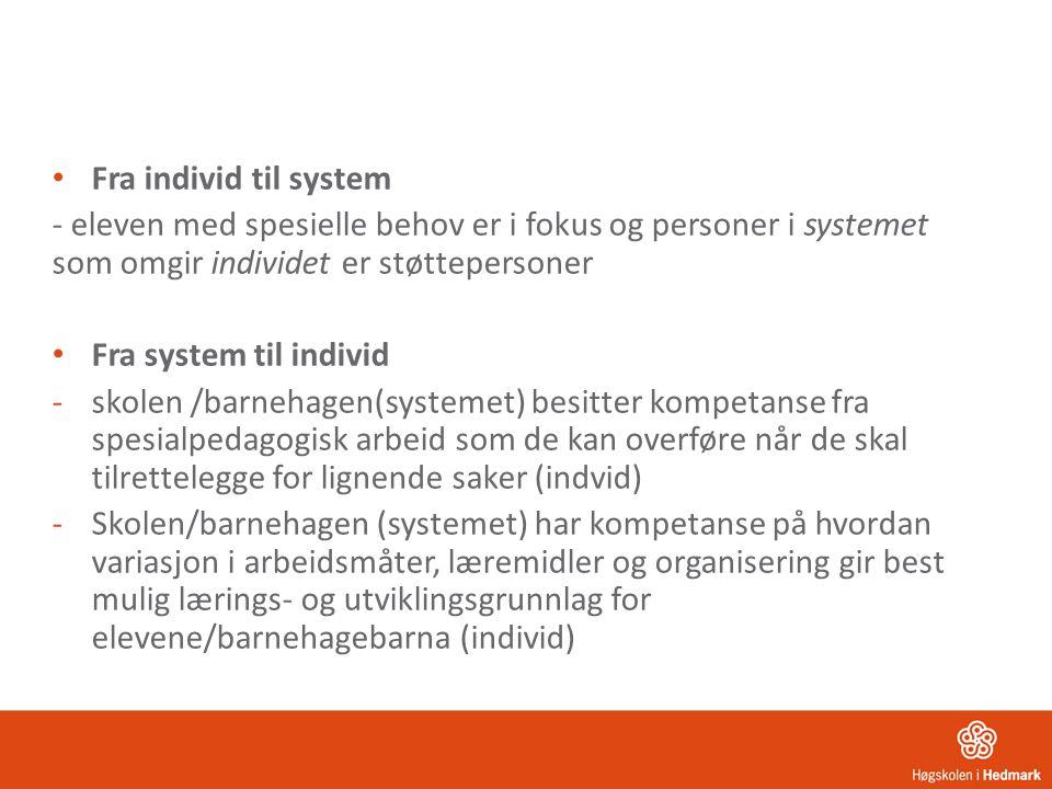 Fra individ til system - eleven med spesielle behov er i fokus og personer i systemet som omgir individet er støttepersoner Fra system til individ -sk