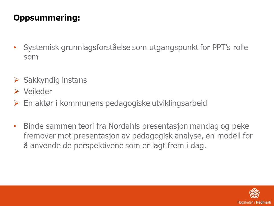 Oppsummering: Systemisk grunnlagsforståelse som utgangspunkt for PPT's rolle som  Sakkyndig instans  Veileder  En aktør i kommunens pedagogiske utv