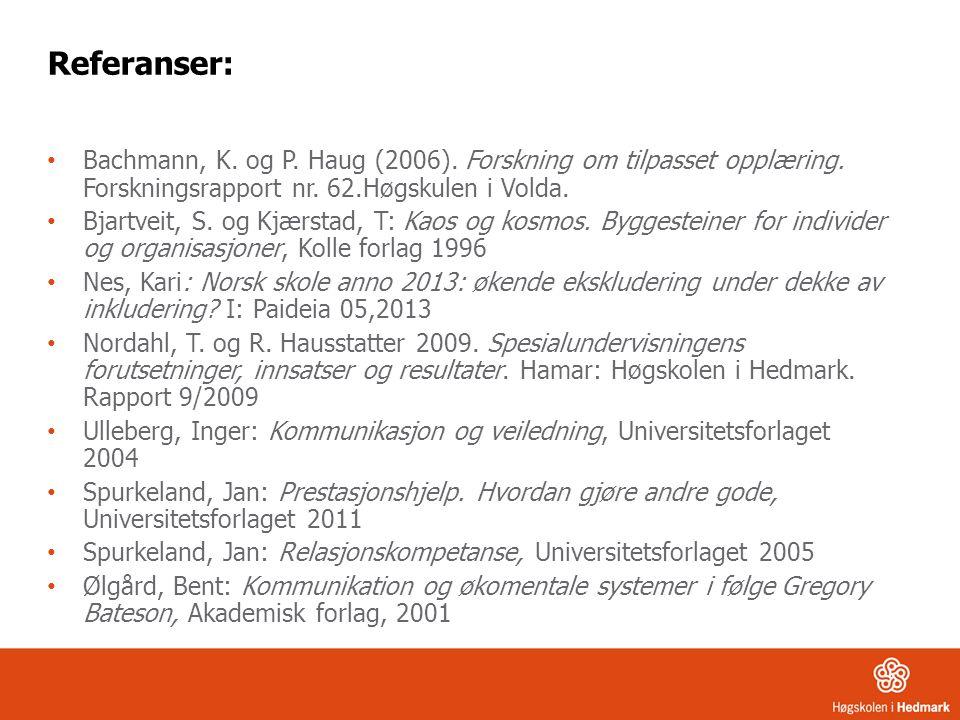 Referanser: Bachmann, K. og P. Haug (2006). Forskning om tilpasset opplæring. Forskningsrapport nr. 62.Høgskulen i Volda. Bjartveit, S. og Kjærstad, T