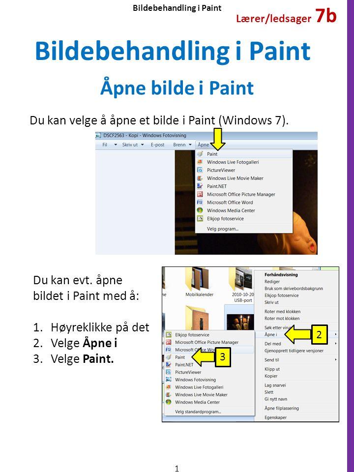 Bildebehandling i Paint Du kan velge å åpne et bilde i Paint (Windows 7). Du kan evt. åpne bildet i Paint med å: 1.Høyreklikke på det 2.Velge Åpne i 3