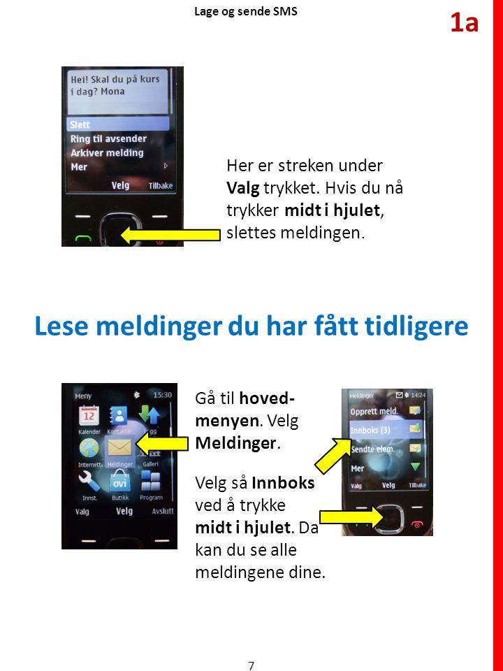Lage og sende SMS Her er streken under Valg trykket. Hvis du nå trykker midt i hjulet, slettes meldingen. Lese meldinger du har fått tidligere Gå til