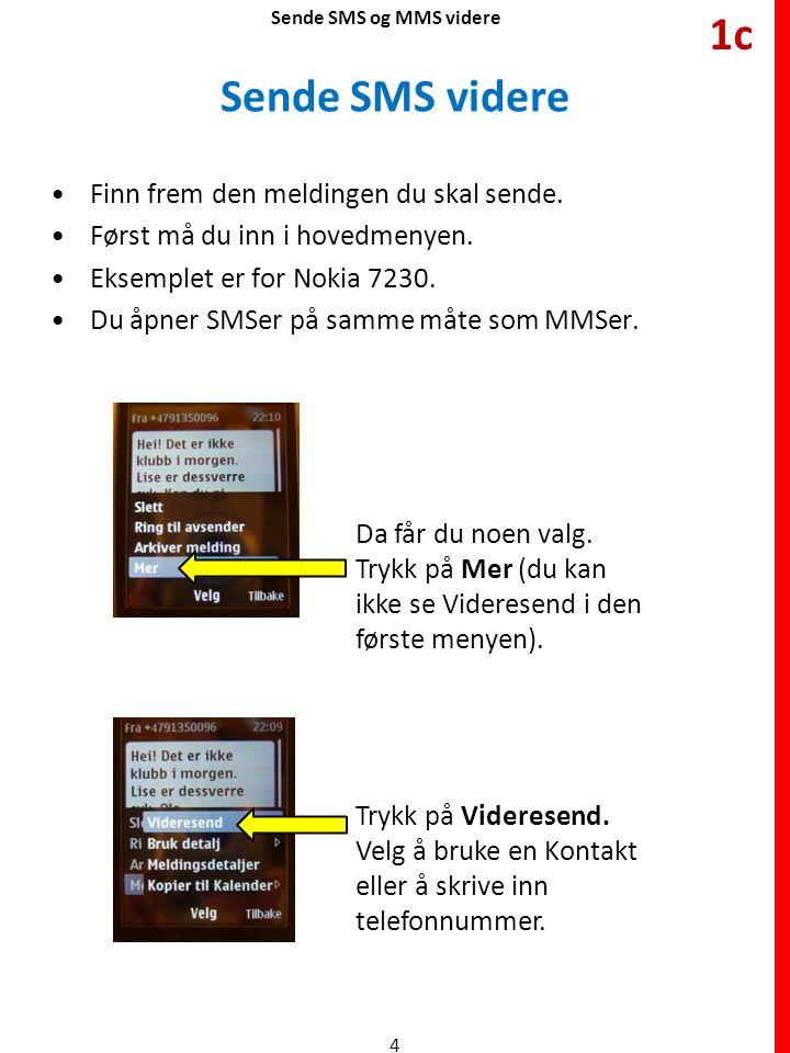 Sende SMS videre Finn frem den meldingen du skal sende. Først må du inn i hovedmenyen. Eksemplet er for Nokia 7230. Du åpner SMSer på samme måte som M