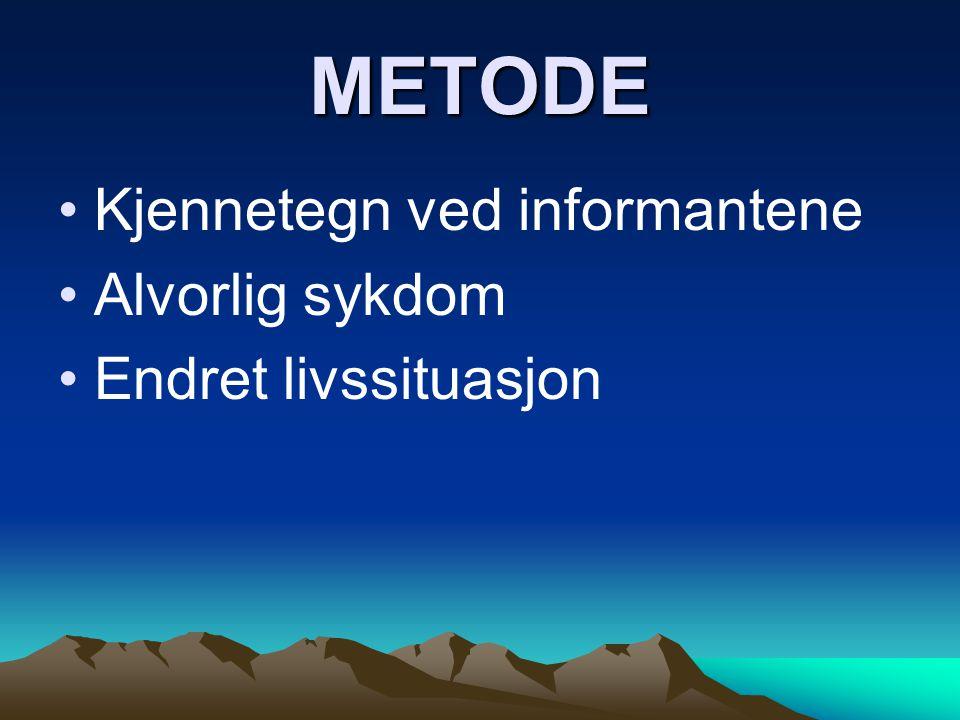 METODE Kjennetegn ved informantene Alvorlig sykdom Endret livssituasjon