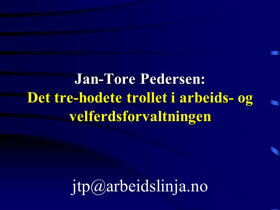 Jan-Tore Pedersen: Det tre-hodete trollet i arbeids- og velferdsforvaltningen Jan-Tore Pedersen: Det tre-hodete trollet i arbeids- og velferdsforvaltn