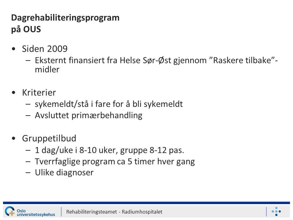 """Rehabiliteringsteamet - Radiumhospitalet Dagrehabiliteringsprogram på OUS Siden 2009 –Eksternt finansiert fra Helse Sør-Øst gjennom """"Raskere tilbake""""-"""