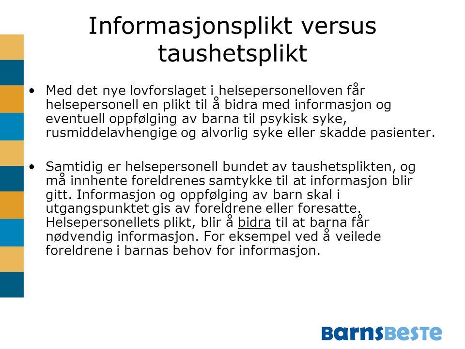 Informasjonsplikt versus taushetsplikt Med det nye lovforslaget i helsepersonelloven får helsepersonell en plikt til å bidra med informasjon og eventu