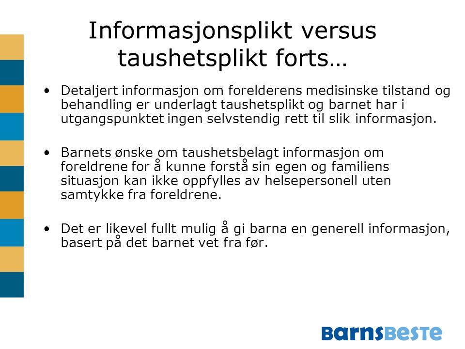 Informasjonsplikt versus taushetsplikt forts… Detaljert informasjon om forelderens medisinske tilstand og behandling er underlagt taushetsplikt og bar