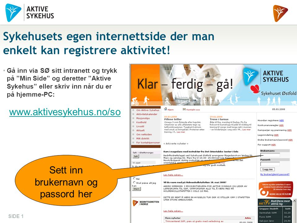 """BEDRIFTSIDRETTEN I NORGESIDE 1 Sykehusets egen internettside der man enkelt kan registrere aktivitet! Gå inn via SØ sitt intranett og trykk på """"Min Si"""