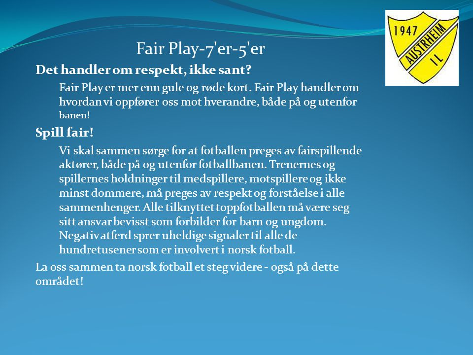 Fair Play-7'er-5'er Det handler om respekt, ikke sant? Fair Play er mer enn gule og røde kort. Fair Play handler om hvordan vi oppfører oss mot hveran