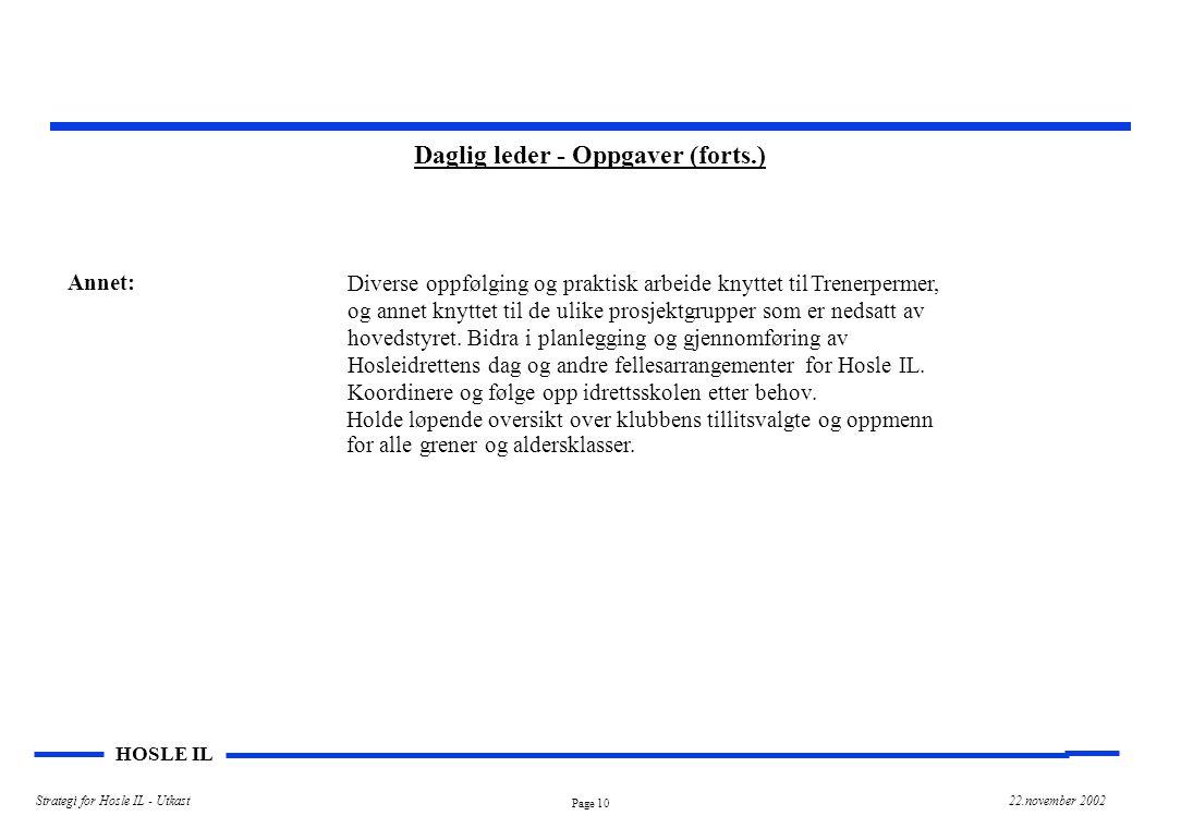 Page 10 HOSLE IL Strategi for Hosle IL - Utkast22.november 2002 Daglig leder - Oppgaver (forts.) Annet: Diverse oppfølging og praktisk arbeide knyttet