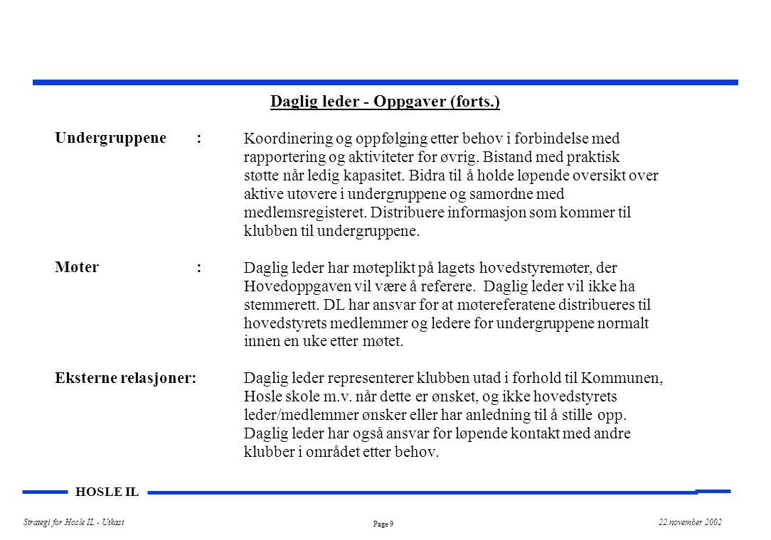 Page 10 HOSLE IL Strategi for Hosle IL - Utkast22.november 2002 Daglig leder - Oppgaver (forts.) Annet: Diverse oppfølging og praktisk arbeide knyttet tilTrenerpermer, og annet knyttet til de ulike prosjektgrupper som er nedsatt av hovedstyret.