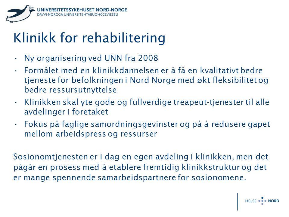 Klinikk for rehabilitering Ny organisering ved UNN fra 2008 Formålet med en klinikkdannelsen er å få en kvalitativt bedre tjeneste for befolkningen i