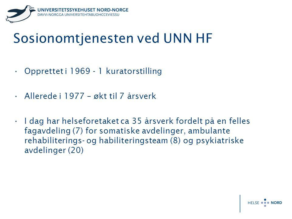 Sosionomtjenesten ved UNN HF Opprettet i 1969 - 1 kuratorstilling Allerede i 1977 – økt til 7 årsverk I dag har helseforetaket ca 35 årsverk fordelt p