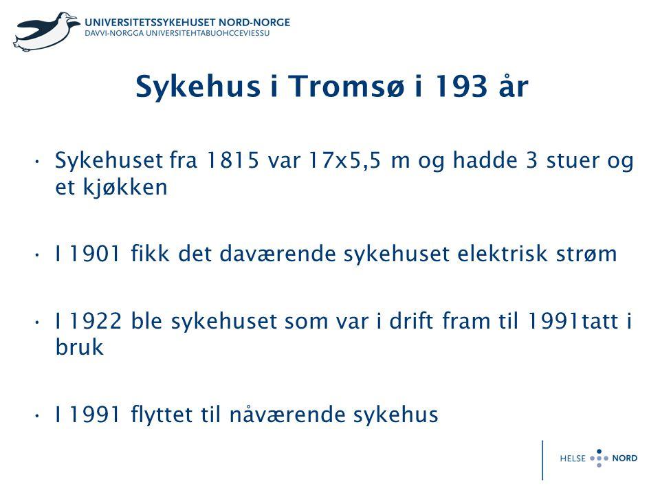 Sykehus i Tromsø i 193 år Sykehuset fra 1815 var 17x5,5 m og hadde 3 stuer og et kjøkken I 1901 fikk det daværende sykehuset elektrisk strøm I 1922 bl