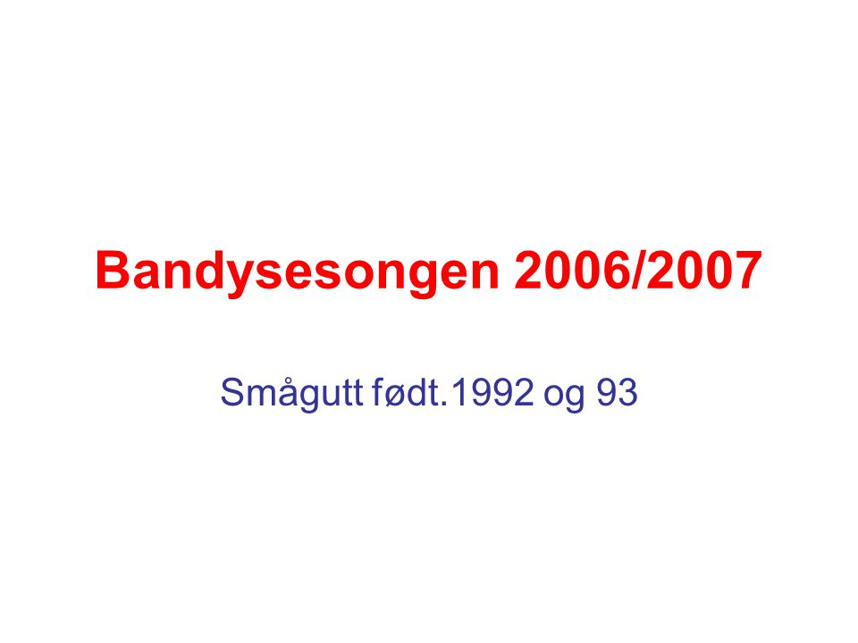 Bandysesongen 2006/2007 Smågutt født.1992 og 93