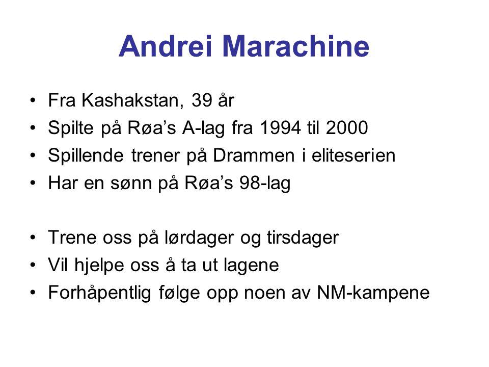 Andrei Marachine Fra Kashakstan, 39 år Spilte på Røa's A-lag fra 1994 til 2000 Spillende trener på Drammen i eliteserien Har en sønn på Røa's 98-lag T
