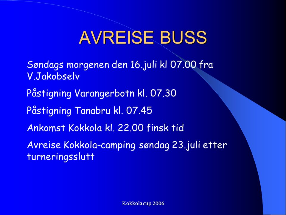 Kokkola cup 2006 AVREISE BUSS Søndags morgenen den 16.juli kl 07.00 fra V.Jakobselv Påstigning Varangerbotn kl.