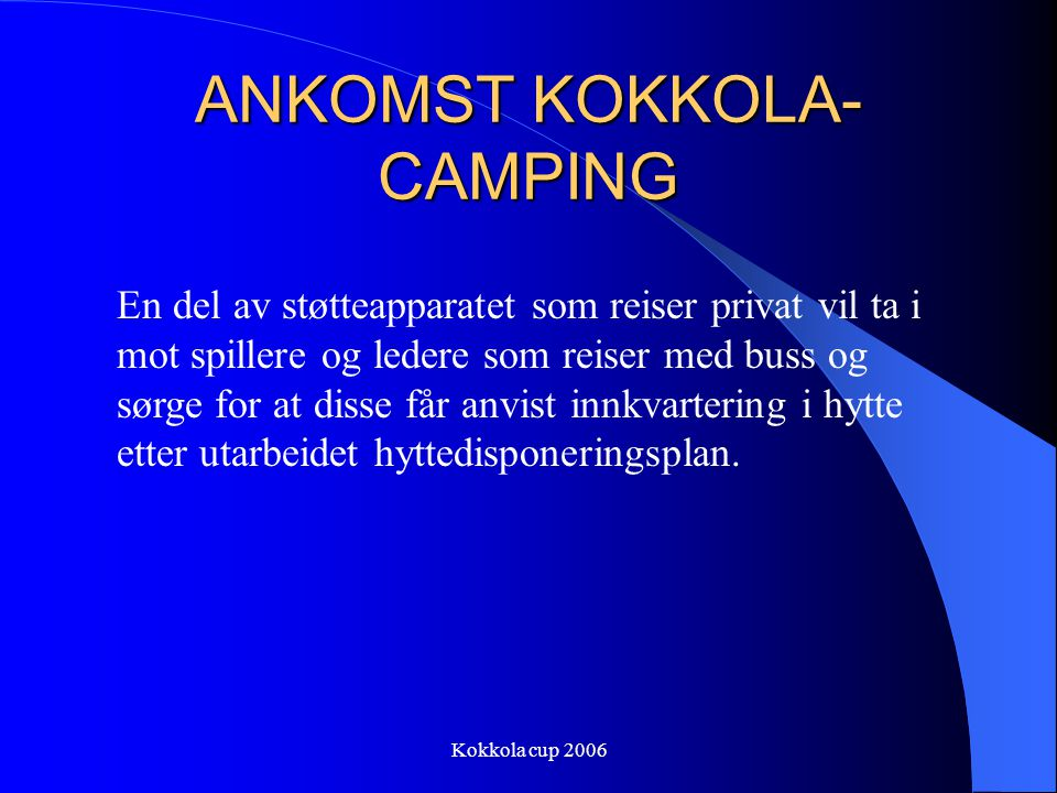 Kokkola cup 2006 AVREISE BUSS Søndags morgenen den 16.juli kl 07.00 fra V.Jakobselv Påstigning Varangerbotn kl. 07.30 Påstigning Tanabru kl. 07.45 Ank