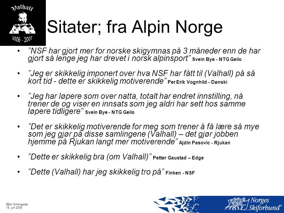 """Bård Windingstad 15. juni 2006 Sitater; fra Alpin Norge """"NSF har gjort mer for norske skigymnas på 3 måneder enn de har gjort så lenge jeg har drevet"""