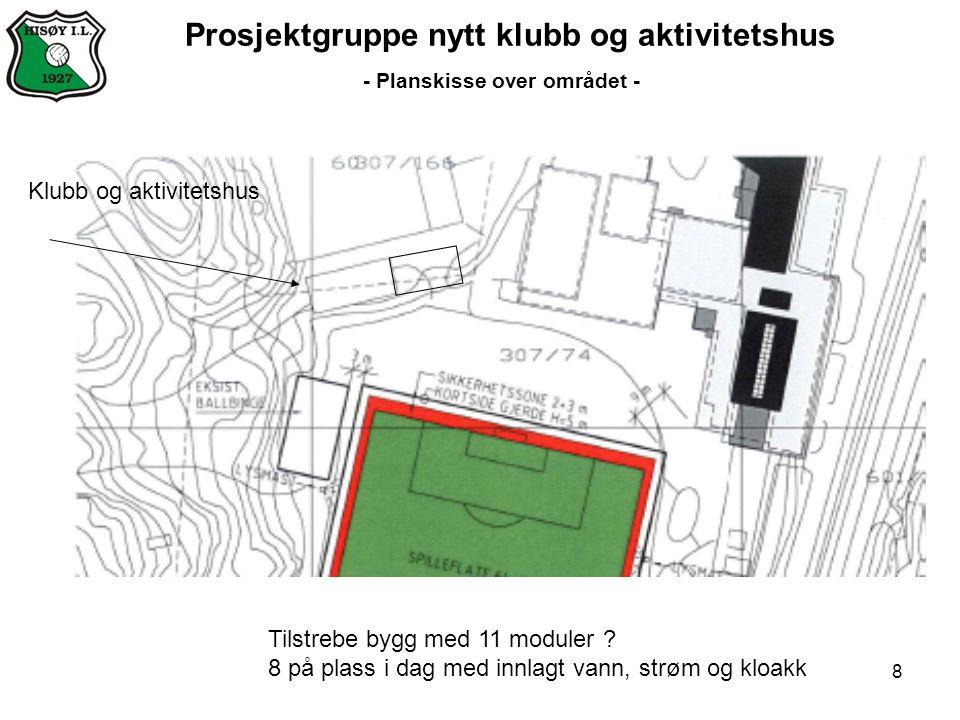 8 Prosjektgruppe nytt klubb og aktivitetshus - Planskisse over området - Klubb og aktivitetshus Tilstrebe bygg med 11 moduler .