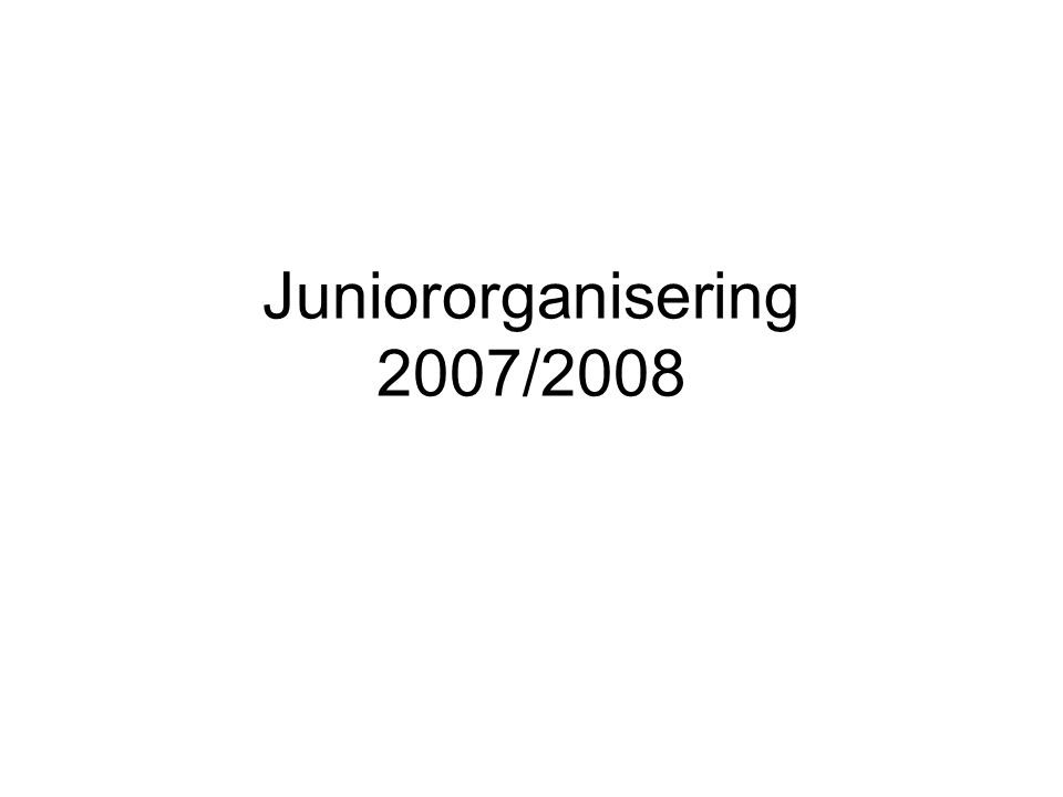 Juniororganisering 2007/2008