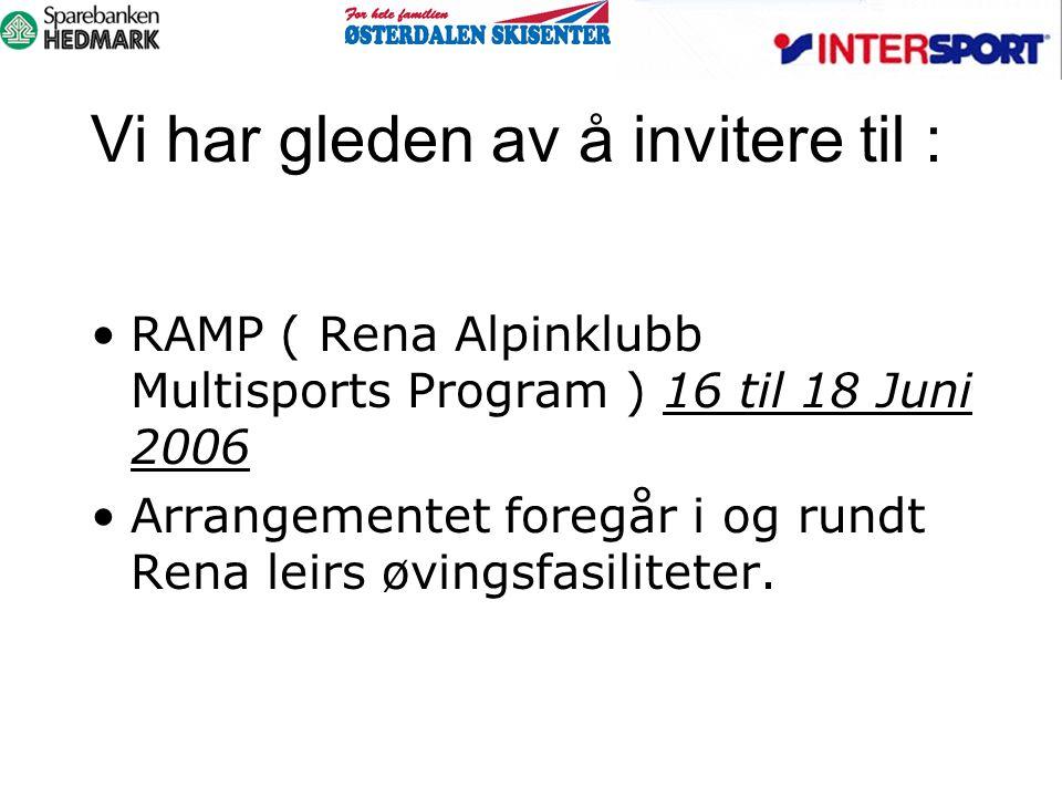 Vi har gleden av å invitere til : RAMP ( Rena Alpinklubb Multisports Program ) 16 til 18 Juni 2006 Arrangementet foregår i og rundt Rena leirs øvingsf